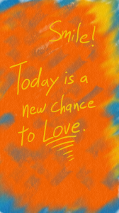 Smile! Today is a new chance to Love.