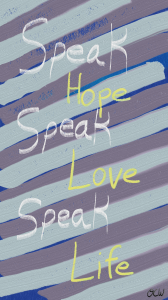 Speak Hope, Speak Love, Speak Life